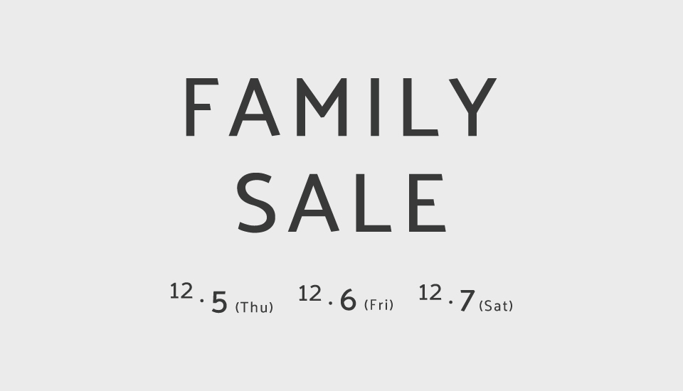 FAMILY SALEのお知らせ <12月5・6・7日>